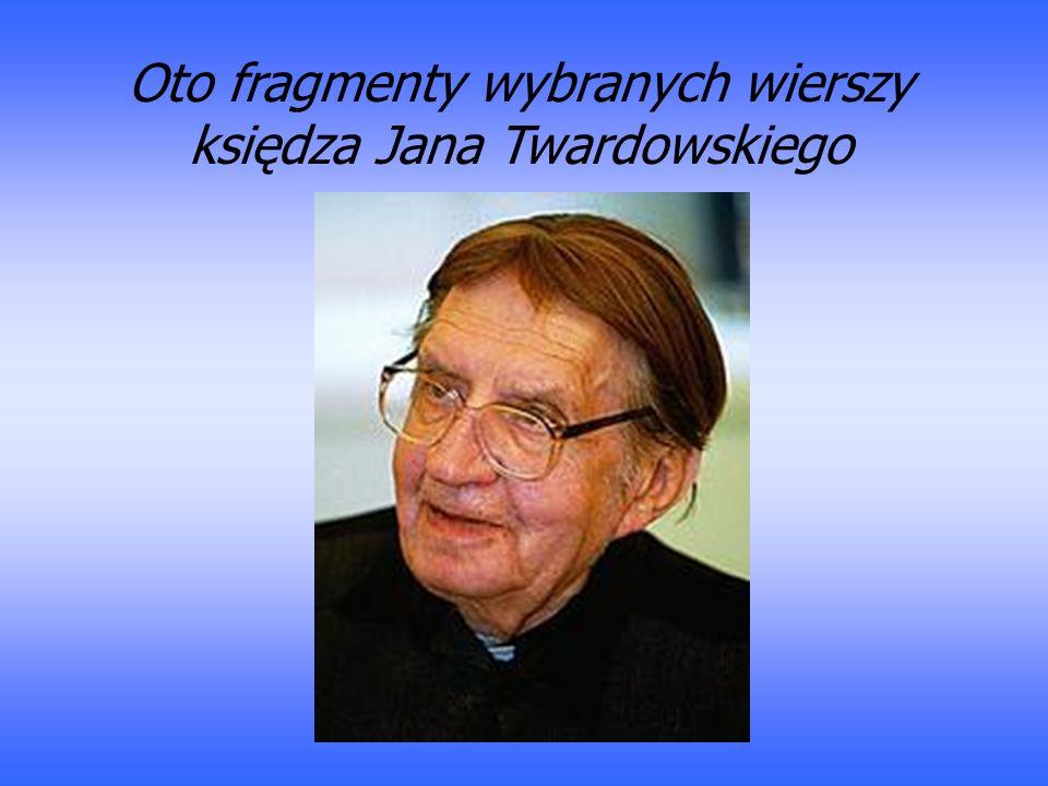 Oto fragmenty wybranych wierszy księdza Jana Twardowskiego