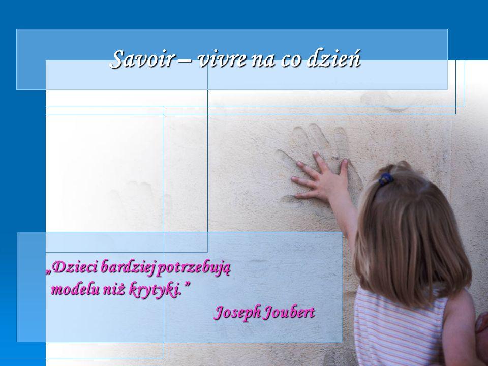 Savoir – vivre na co dzień Dzieci bardziej potrzebują modelu niż krytyki.