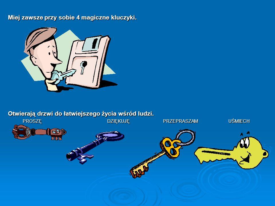 Miej zawsze przy sobie 4 magiczne kluczyki.Otwierają drzwi do łatwiejszego życia wśród ludzi.