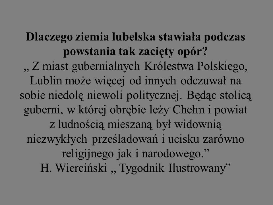 Dlaczego ziemia lubelska stawiała podczas powstania tak zacięty opór? Z miast gubernialnych Królestwa Polskiego, Lublin może więcej od innych odczuwał