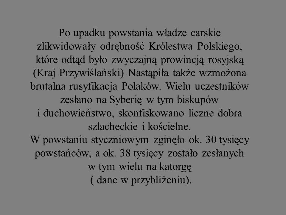 Po upadku powstania władze carskie zlikwidowały odrębność Królestwa Polskiego, które odtąd było zwyczajną prowincją rosyjską (Kraj Przywiślański) Nast