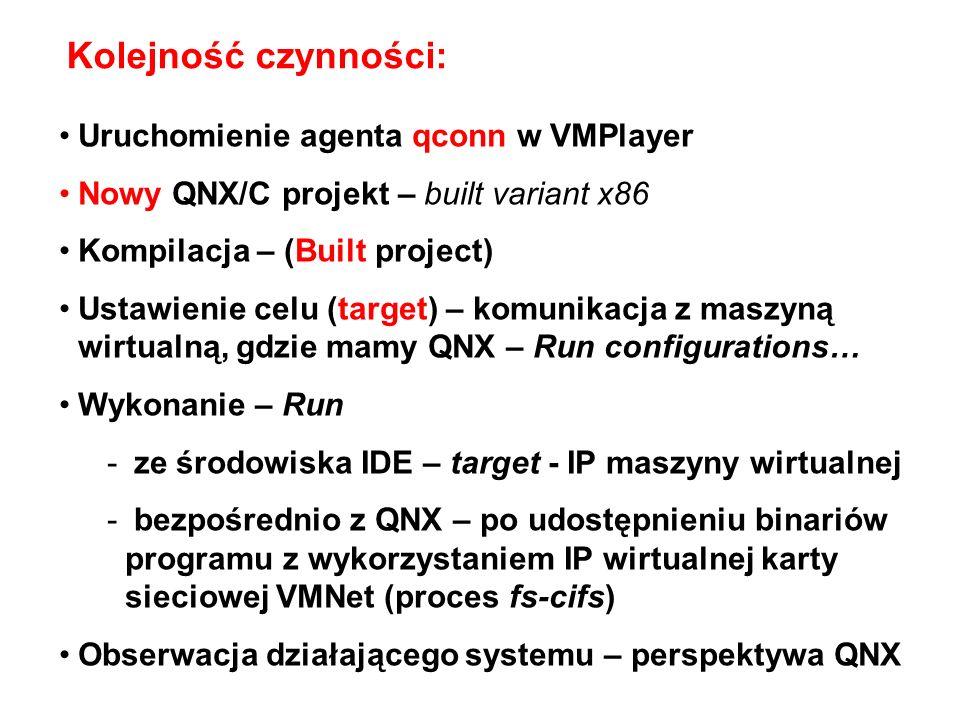 Kolejność czynności: Uruchomienie agenta qconn w VMPlayer Nowy QNX/C projekt – built variant x86 Kompilacja – (Built project) Ustawienie celu (target)