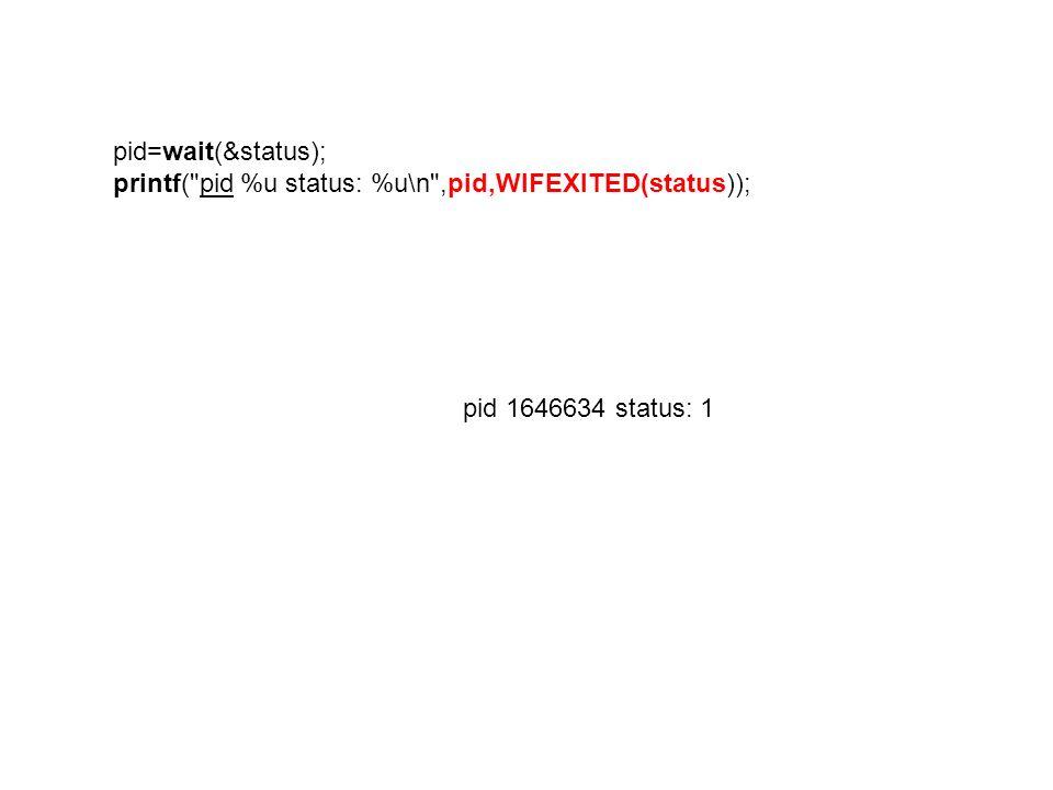 pid=wait(&status); printf(