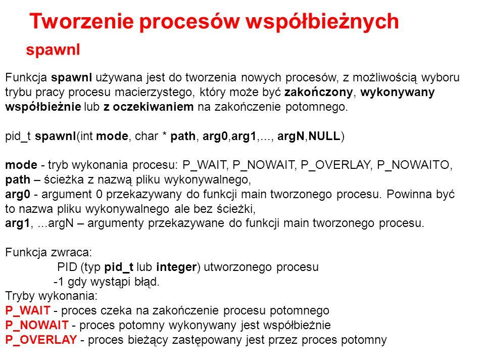 Funkcja spawnl używana jest do tworzenia nowych procesów, z możliwością wyboru trybu pracy procesu macierzystego, który może być zakończony, wykonywan