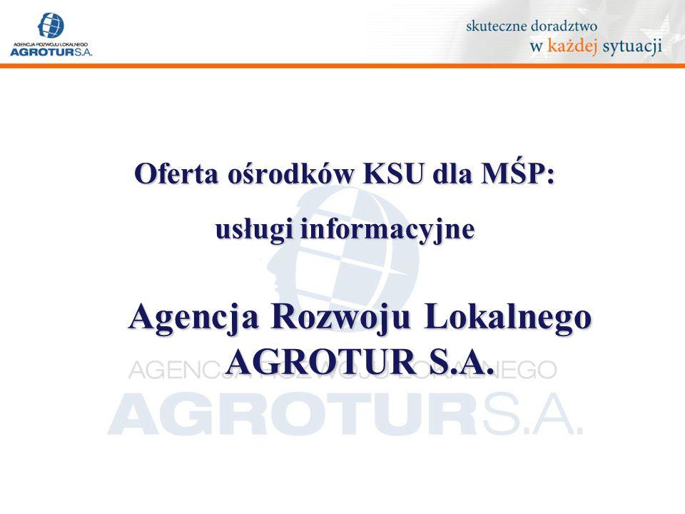Oferta ośrodków KSU dla MŚP: usługi informacyjne Agencja Rozwoju Lokalnego AGROTUR S.A.