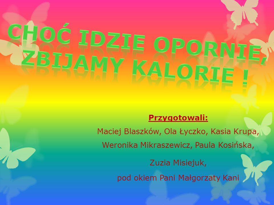 Przygotowali: Maciej Blaszków, Ola Łyczko, Kasia Krupa, Weronika Mikraszewicz, Paula Kosińska, Zuzia Misiejuk, pod okiem Pani Małgorzaty Kani