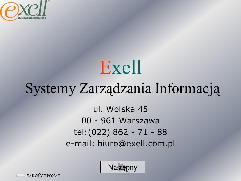 Exell Systemy Zarządzania Informacją ul. Wolska 45 00 - 961 Warszawa tel:(022) 862 - 71 - 88 e-mail: biuro@exell.com.pl Następny ZAKOŃCZ POKAZ