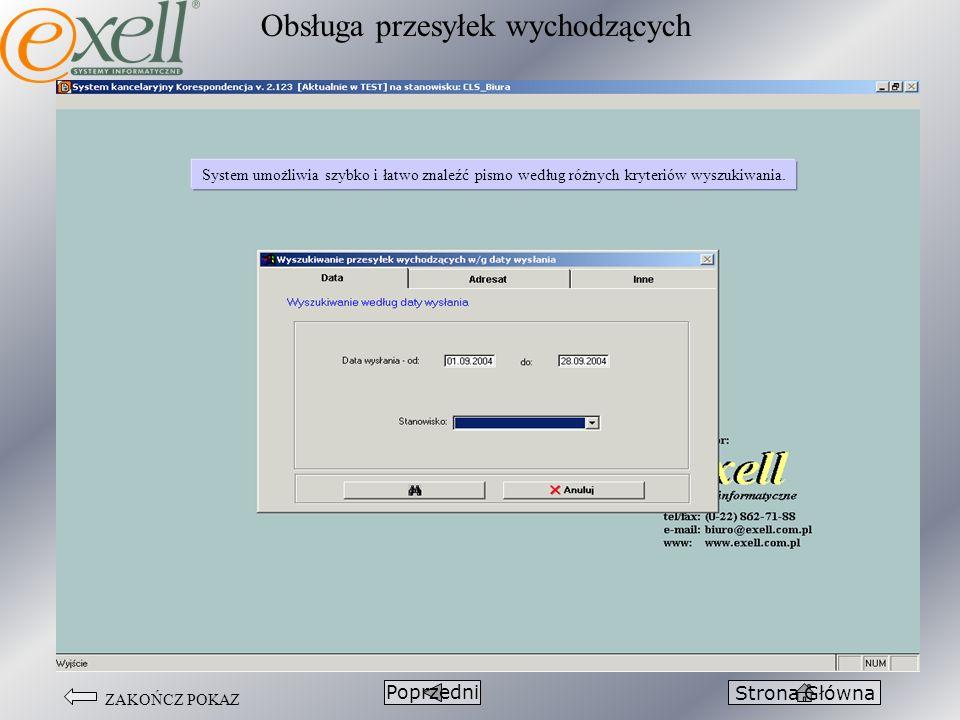 ZAKOŃCZ POKAZ Obsługa przesyłek wychodzących PoprzedniStrona Główna System umożliwia szybko i łatwo znaleźć pismo według różnych kryteriów wyszukiwani