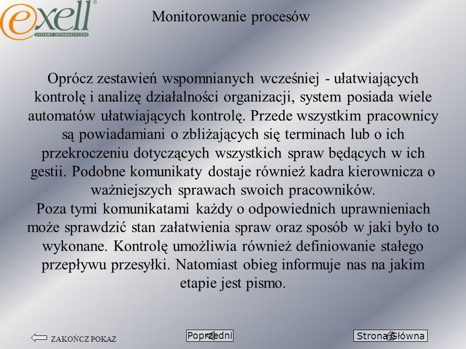 ZAKOŃCZ POKAZ Monitorowanie procesów PoprzedniStrona Główna Oprócz zestawień wspomnianych wcześniej - ułatwiających kontrolę i analizę działalności or