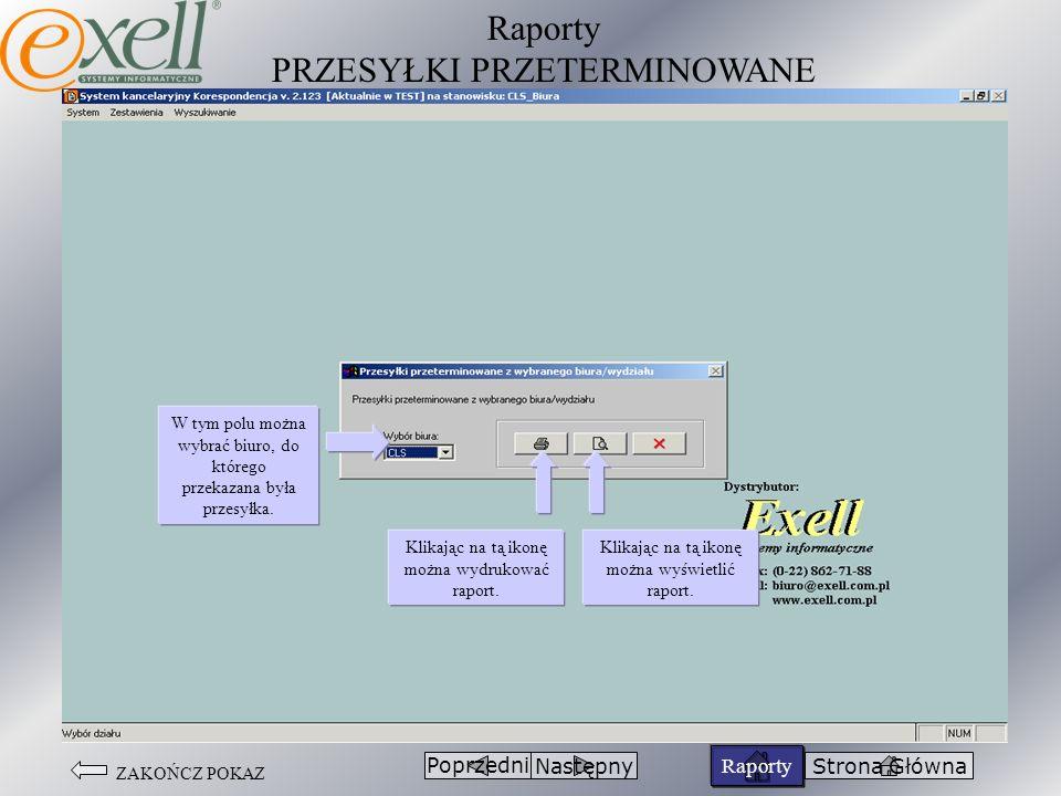 ZAKOŃCZ POKAZ Raporty PRZESYŁKI PRZETERMINOWANE PoprzedniNastępnyStrona Główna Raporty Klikając na tą ikonę można wydrukować raport. Klikając na tą ik