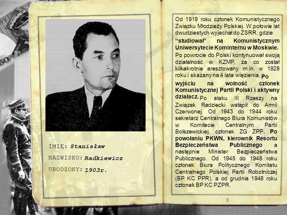 IMIĘ: NAZWISKO: URODZONY: PSEUDONIM: Przebywał potem na terenie ZSRR i na polskich terenach okupowanych przez ZSRR. Od stycznia 1944 roku przewodniczą
