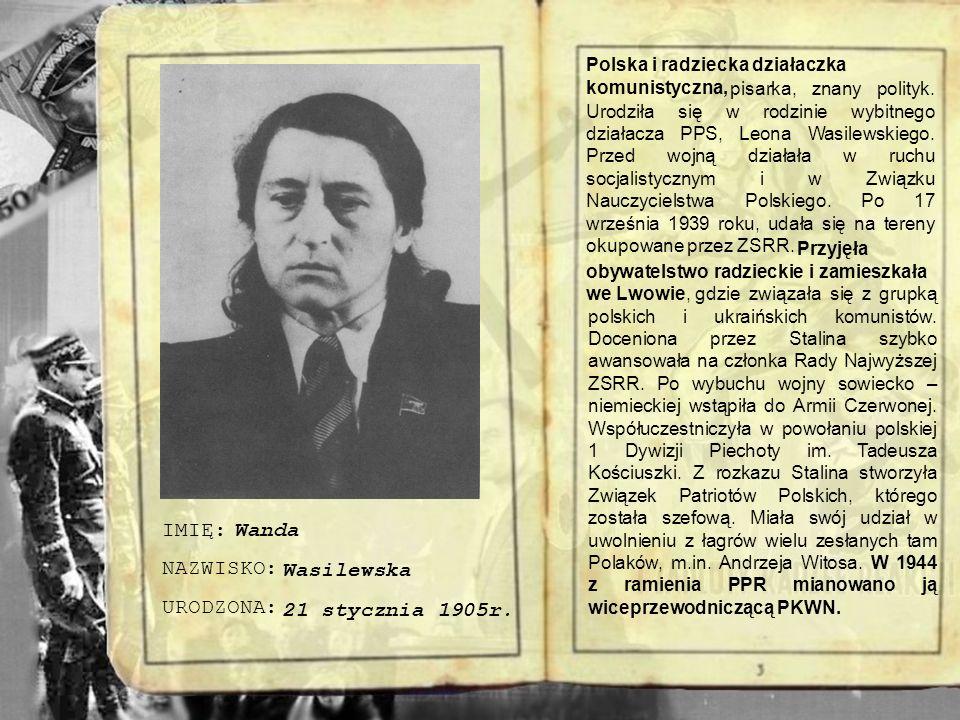 Inni w czasie wojny zatracili rozróżnienie pomiędzy polską, a sowiecką przynależnością państwową - Wasilewska w nieco mniejszym stopniu Berling.