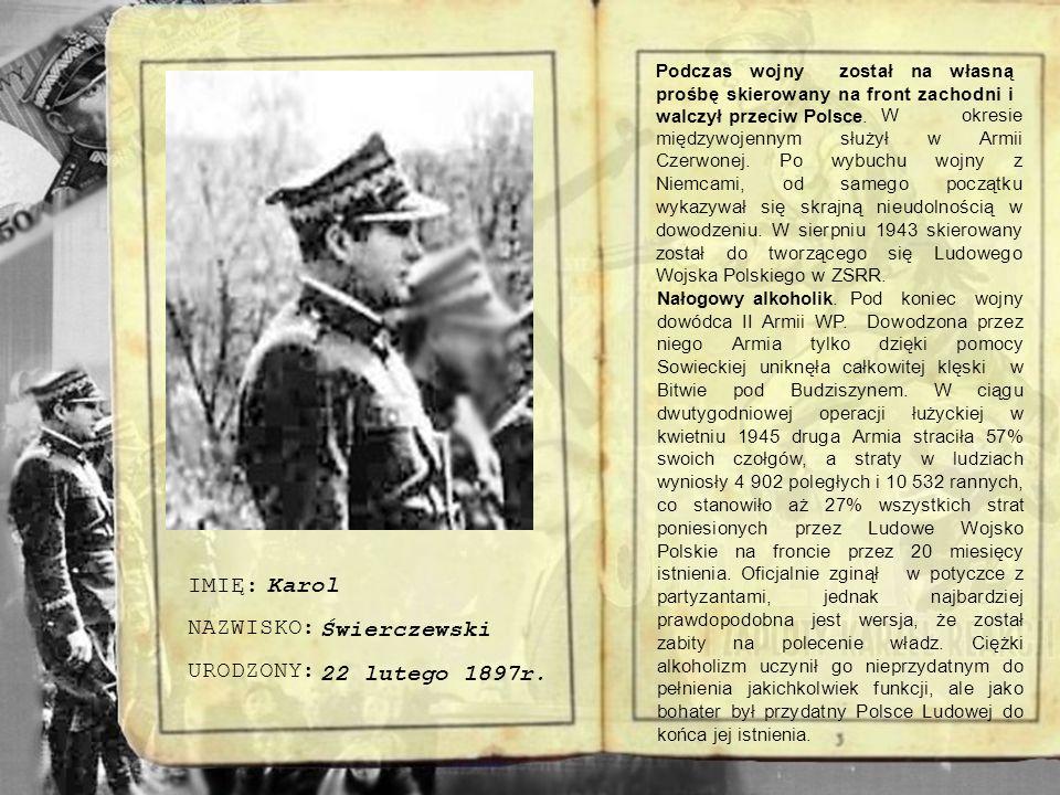był współodpowiedzialny za przeładowania żołnierzy powojennego podziemia. IMIĘ: NAZWISKO: URODZONY: PSEUDONIM: W okresie I wojny światowej w Legionach