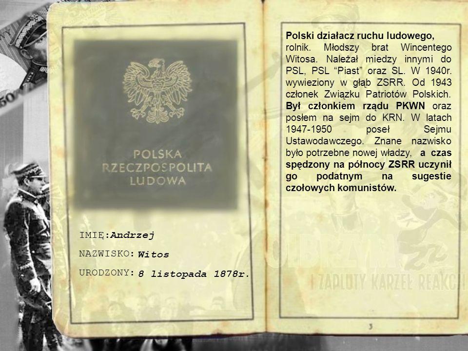 IMIĘ: NAZWISKO: URODZONY: PSEUDONIM: Po powstaniu Polskiej Zjednoczonej Partii Robotniczej w grudniu 1948 odsunięty od władzy. Komunistyczny działacz