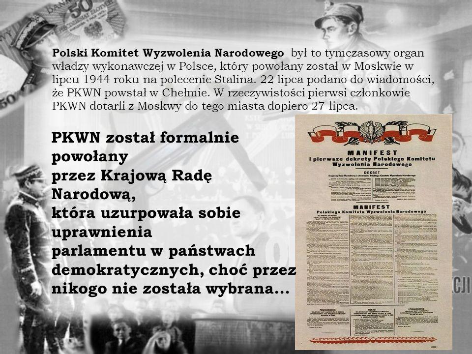 Polski Komitet Wyzwolenia Narodowego był to tymczasowy organ władzy wykonawczej w Polsce, który powołany został w Moskwie w lipcu 1944 roku na polecenie Stalina.