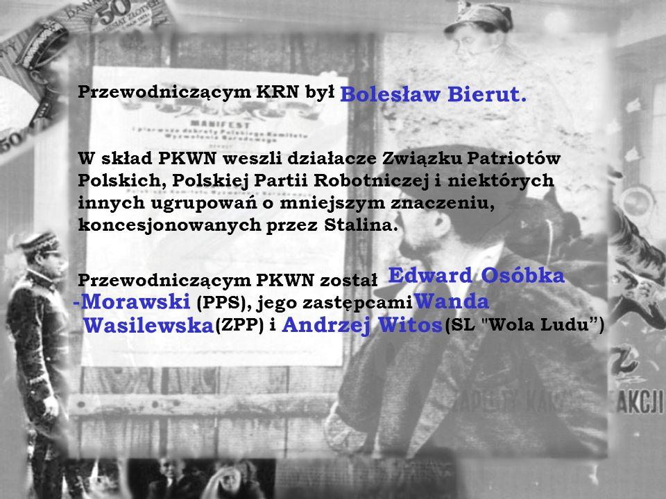 Przewodniczącym KRN był W skład PKWN weszli działacze Związku Patriotów Polskich, Polskiej Partii Robotniczej i niektórych innych ugrupowań o mniejszym znaczeniu, koncesjonowanych przez Stalina.