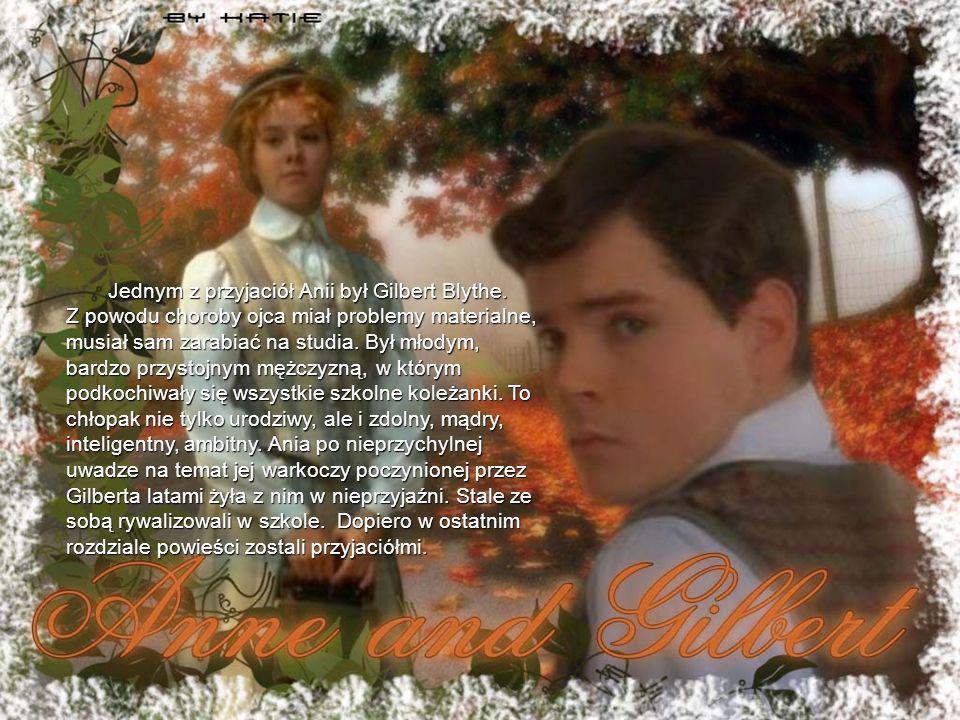 Jednym z przyjaciół Anii był Gilbert Blythe. Z powodu choroby ojca miał problemy materialne, musiał sam zarabiać na studia. Był młodym, bardzo przysto