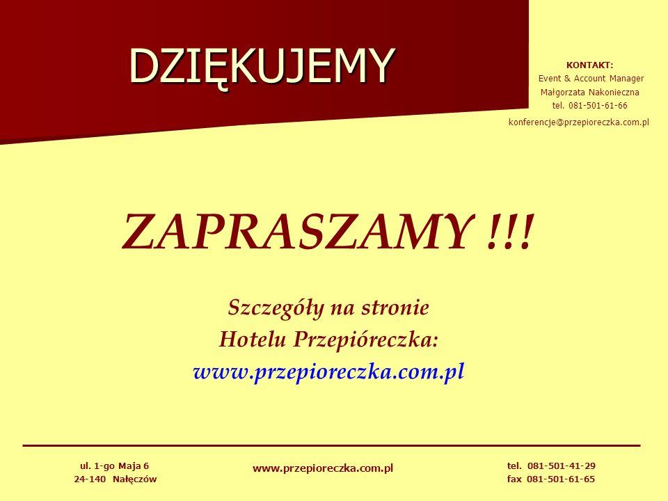 DZIĘKUJEMY ZAPRASZAMY !!! Szczegóły na stronie Hotelu Przepióreczka: www.przepioreczka.com.pl ul. 1-go Maja 6 24-140 Nałęczów tel. 081-501-41-29 fax 0