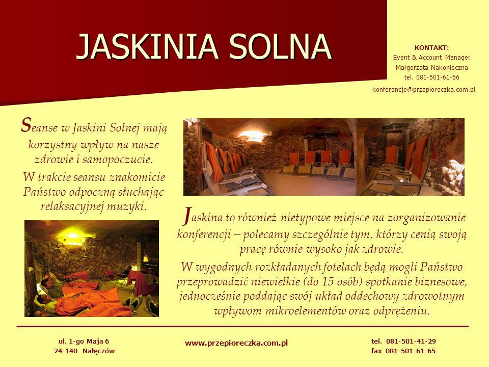 JASKINIA SOLNA J askina to również nietypowe miejsce na zorganizowanie konferencji – polecamy szczególnie tym, którzy cenią swoją pracę równie wysoko