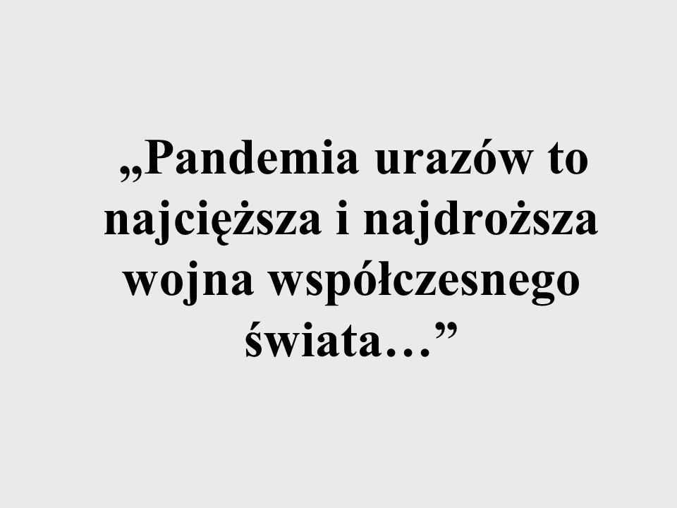 Pandemia urazów to najcięższa i najdroższa wojna współczesnego świata…