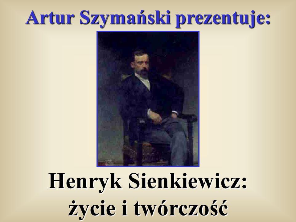 Artur Szymański prezentuje: Henryk Sienkiewicz: życie i twórczość