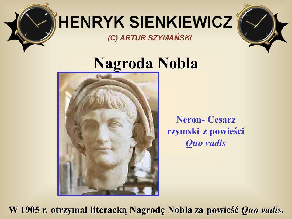 Nagroda Nobla W 1905 r. otrzymał literacką Nagrodę Nobla za powieść Quo vadis. Neron- Cesarz rzymski z powieści Quo vadis