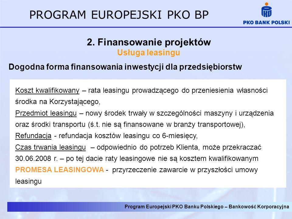 Program Europejski PKO Banku Polskiego – Bankowość Korporacyjna PROGRAM EUROPEJSKI PKO BP Przykładowe warunki rozliczania Rachunek bankowy i operacje dokumentowe od 0,15 % (za każde rozpoczęte 3 m-ce) 150 PLN 200 PLN minimalna opłata za otwarcie akredytywy minimalna opłata za udzielenie gwarancji opłaty i prowizje otwarcie rachunku bankowego prowadzenie rachunku bankowego otwarcie akredytywy dokumentowej udzielenie gwarancji bankowej od 30 zł od 40 zł od 0,5-1,0 % (za każde rozpoczęte 3 m-ce)