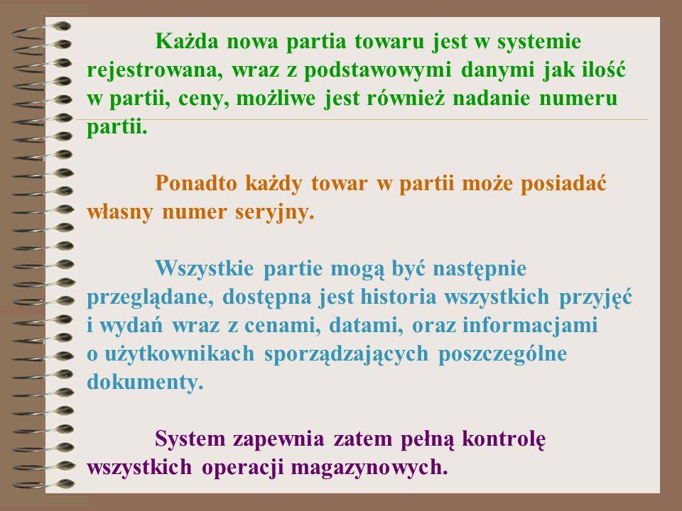 Każda nowa partia towaru jest w systemie rejestrowana, wraz z podstawowymi danymi jak ilość w partii, ceny, możliwe jest również nadanie numeru partii