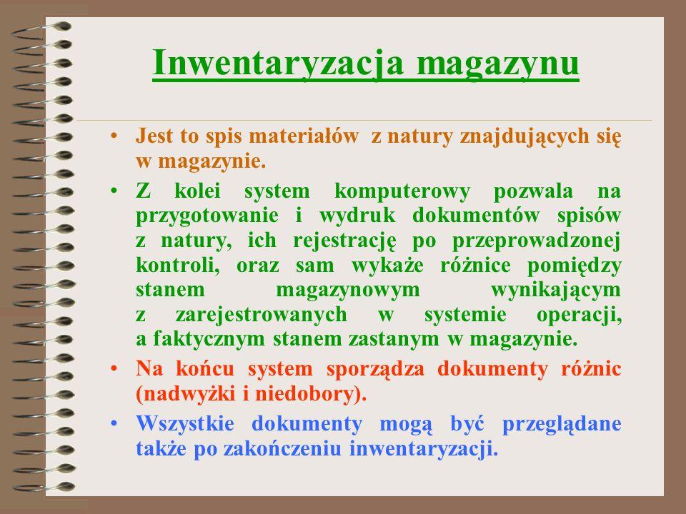 Inwentaryzacja magazynu Jest to spis materiałów z natury znajdujących się w magazynie. Z kolei system komputerowy pozwala na przygotowanie i wydruk do