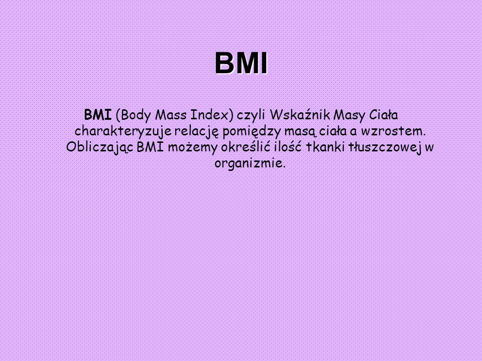 BMI BMI (Body Mass Index) czyli Wskaźnik Masy Ciała charakteryzuje relację pomiędzy masą ciała a wzrostem.