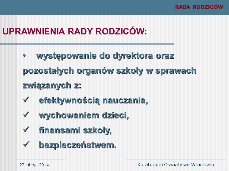 22 lutego 2014 Kuratorium Oświaty we Wrocławiu RADA RODZICÓW UPRAWNIENIA RADY RODZICÓW: występowanie do dyrektora oraz pozostałych organów szkoły w sp