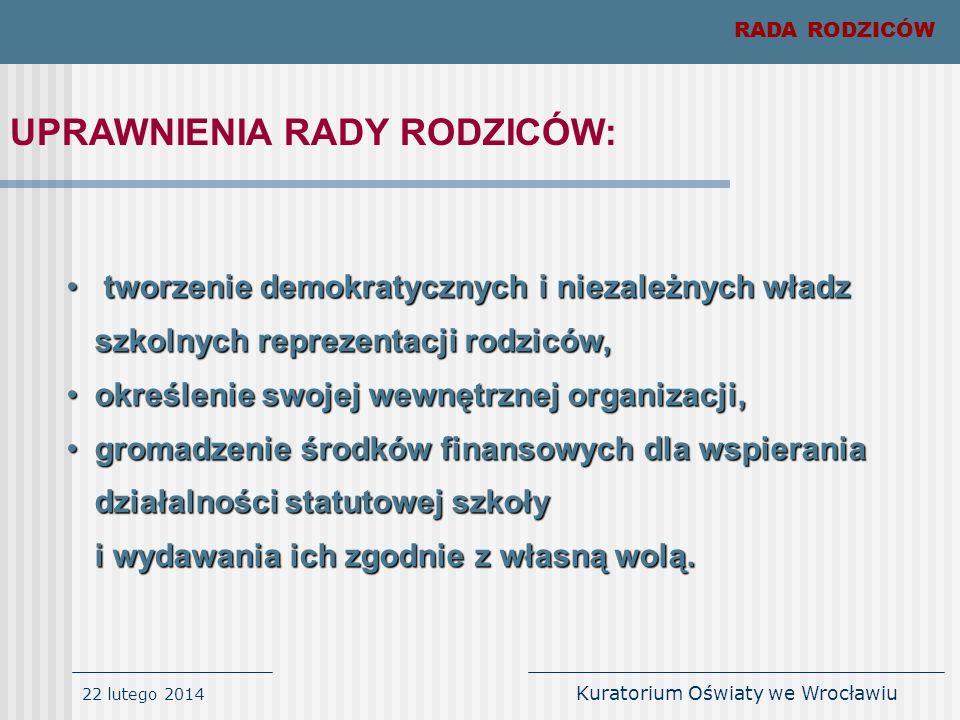 22 lutego 2014 Kuratorium Oświaty we Wrocławiu RADA RODZICÓW UPRAWNIENIA RADY RODZICÓW: tworzenie demokratycznych i niezależnych władz szkolnych repre