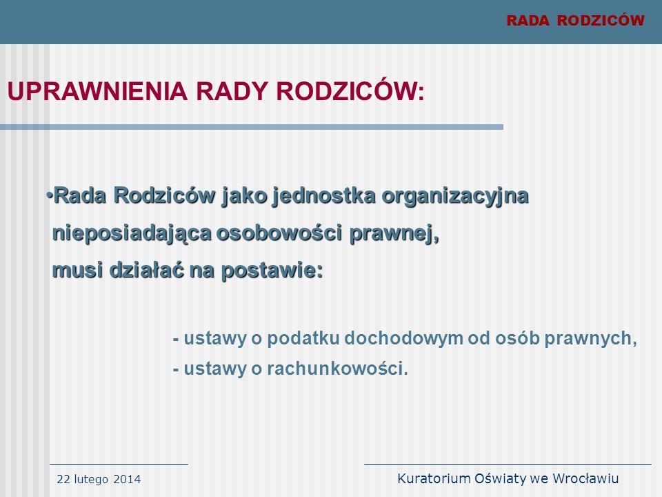 22 lutego 2014 Kuratorium Oświaty we Wrocławiu RADA RODZICÓW UPRAWNIENIA RADY RODZICÓW: Rada Rodziców jako jednostka organizacyjnaRada Rodziców jako j