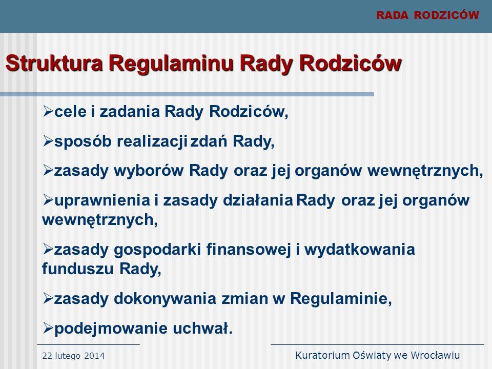22 lutego 2014 Kuratorium Oświaty we Wrocławiu RADA RODZICÓW Struktura Regulaminu Rady Rodziców cele i zadania Rady Rodziców, sposób realizacji zdań R