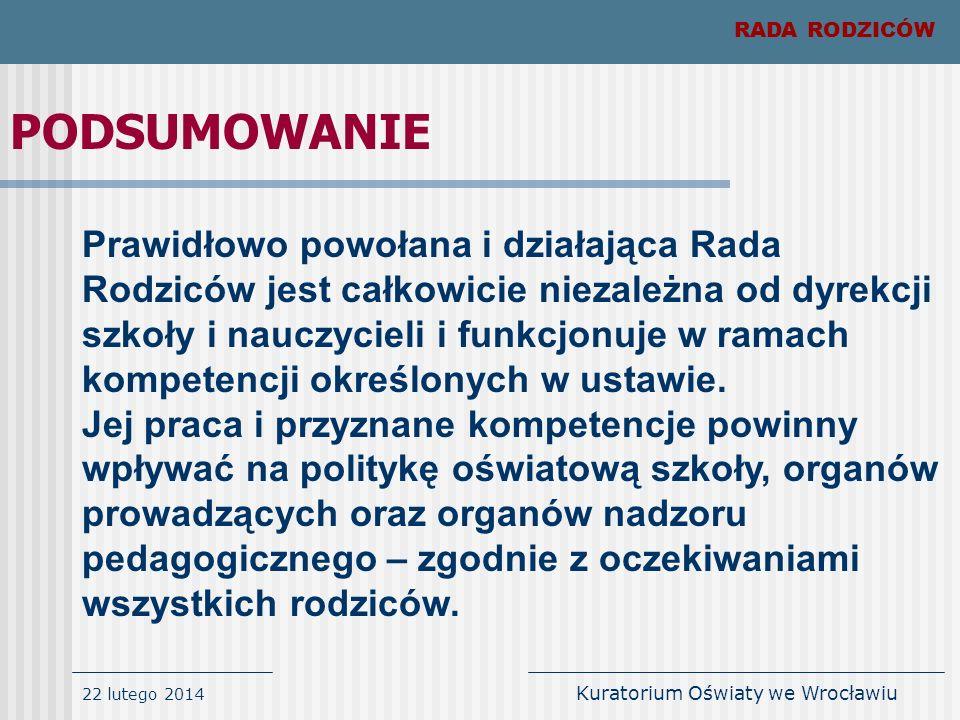 22 lutego 2014 Kuratorium Oświaty we Wrocławiu RADA RODZICÓW Prawidłowo powołana i działająca Rada Rodziców jest całkowicie niezależna od dyrekcji szk