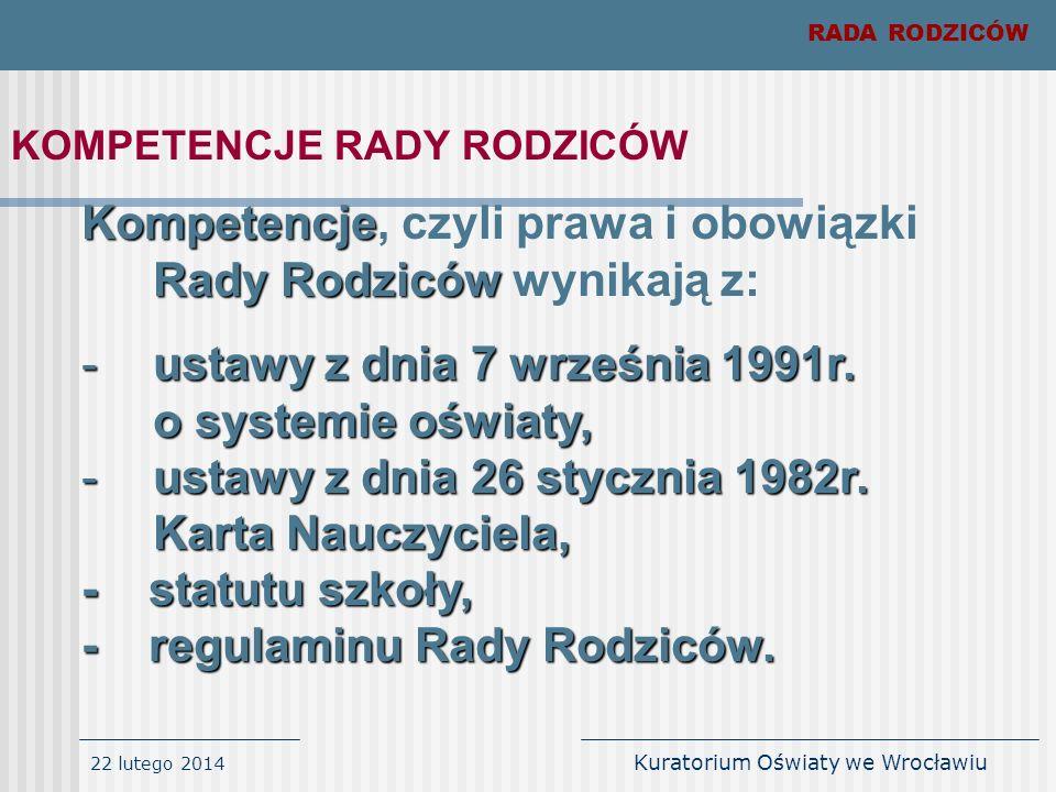 22 lutego 2014 Kuratorium Oświaty we Wrocławiu RADA RODZICÓW KOMPETENCJE RADY RODZICÓW: uchwalanie w porozumieniu z Radą Pedagogiczną programu wychowawczego i profilaktyki szkoły.