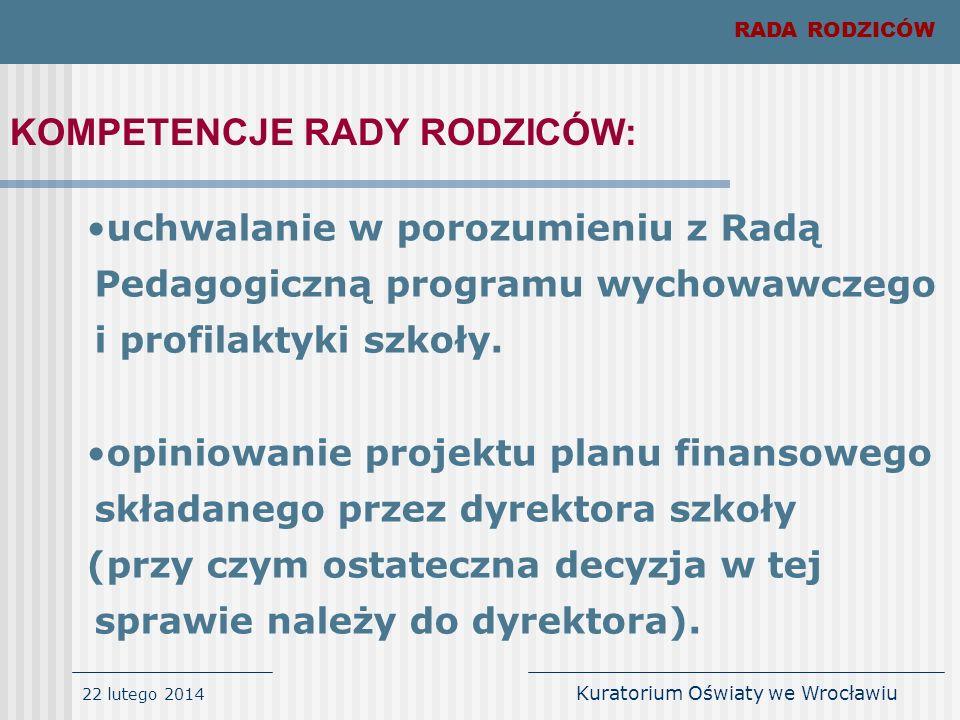 22 lutego 2014 Kuratorium Oświaty we Wrocławiu RADA RODZICÓW Prawidłowo powołana i działająca Rada Rodziców jest całkowicie niezależna od dyrekcji szkoły i nauczycieli i funkcjonuje w ramach kompetencji określonych w ustawie.