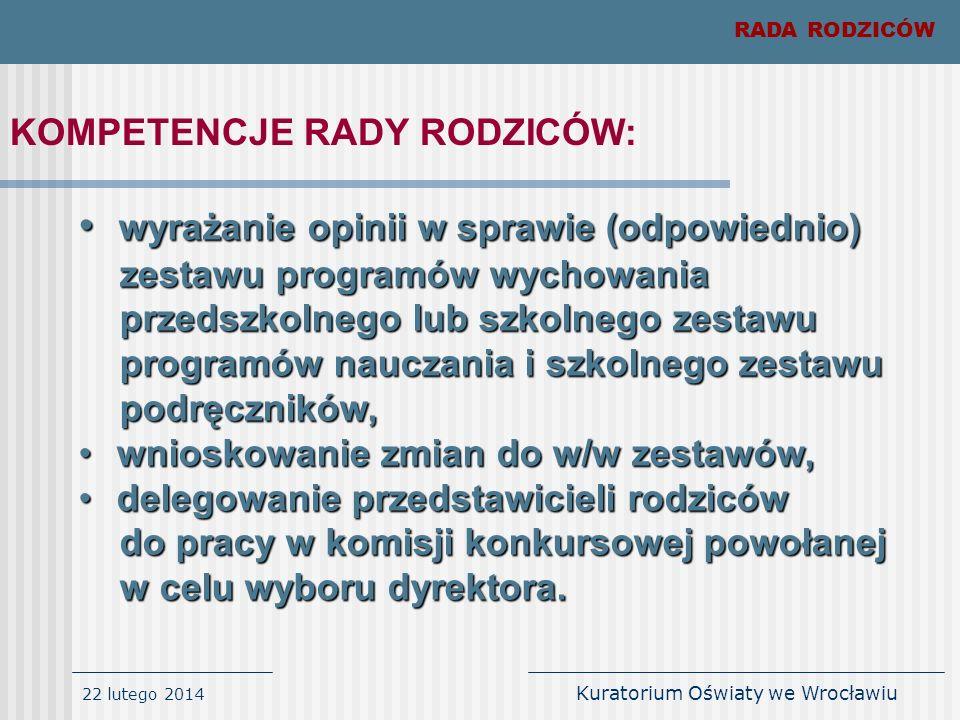 22 lutego 2014 Kuratorium Oświaty we Wrocławiu RADA RODZICÓW KOMPETENCJE RADY RODZICÓW: wyrażanie opinii w sprawie (odpowiednio) wyrażanie opinii w sp