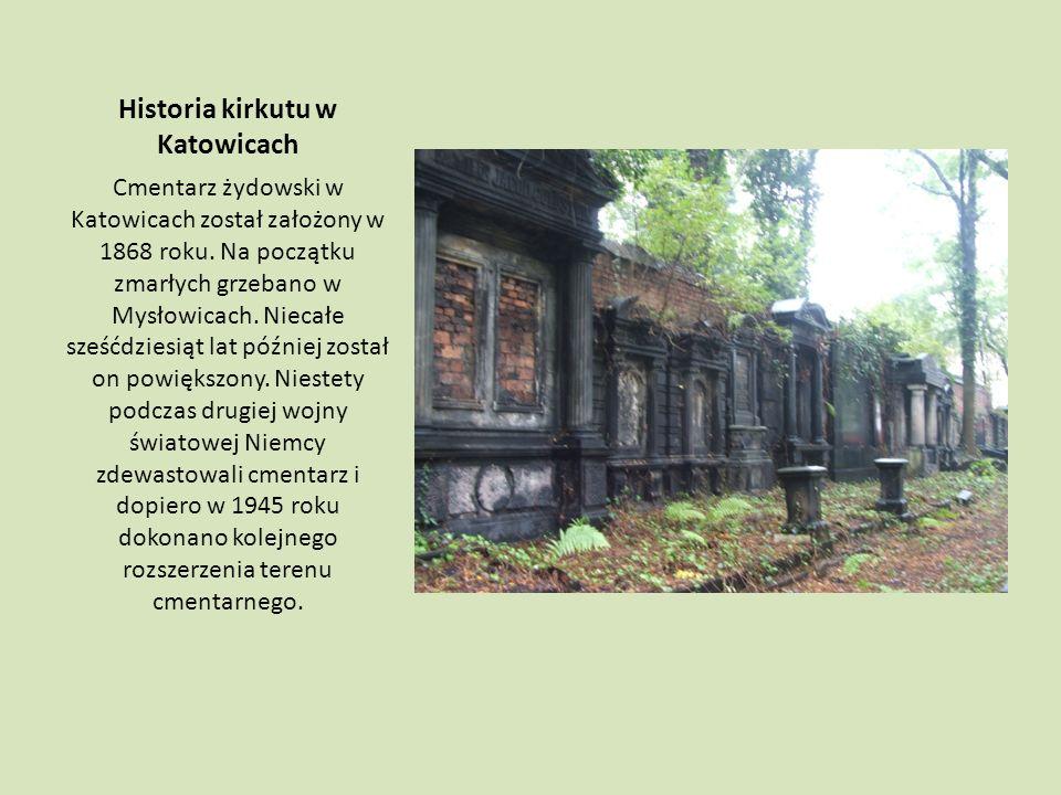 Historia kirkutu w Katowicach Cmentarz żydowski w Katowicach został założony w 1868 roku.