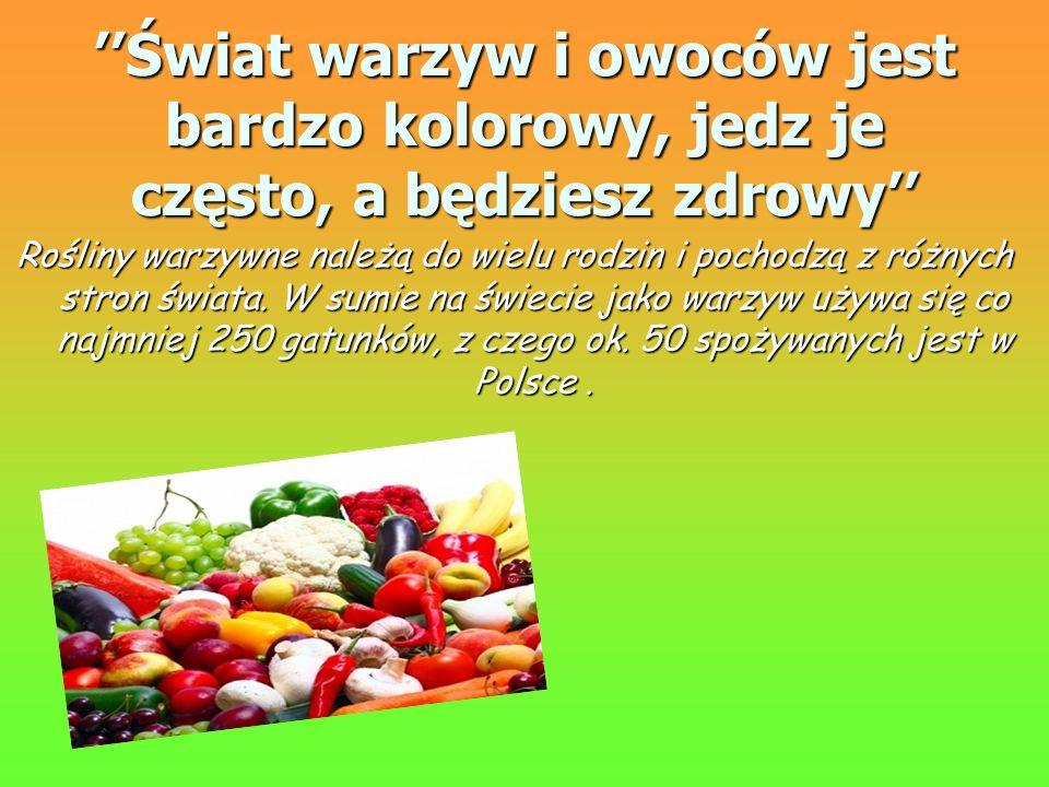 Świat warzyw i owoców jest bardzo kolorowy, jedz je często, a będziesz zdrowy Rośliny warzywne należą do wielu rodzin i pochodzą z różnych stron świat