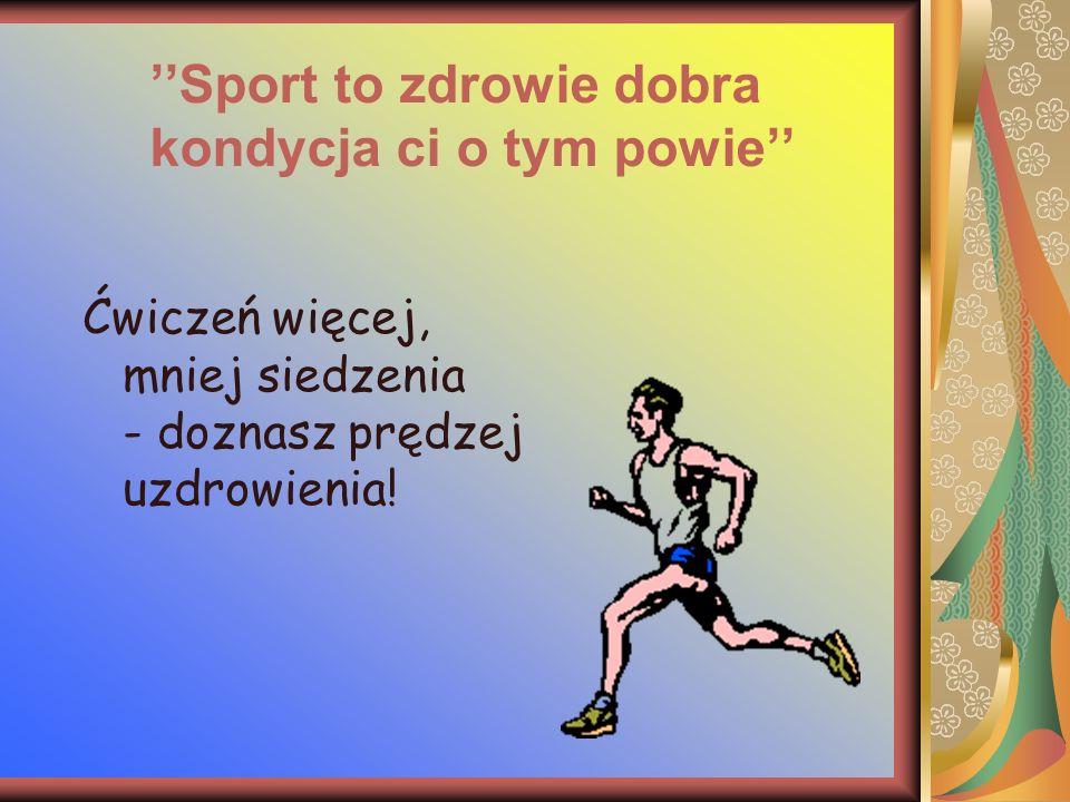 Sport to zdrowie dobra kondycja ci o tym powie Ćwiczeń więcej, mniej siedzenia - doznasz prędzej uzdrowienia!