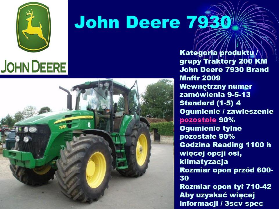 John Deere 7930 Kategoria produktu / grupy Traktory 200 KM John Deere 7930 Brand Mnftr 2009 Wewnętrzny numer zamówienia 9-5-13 Standard (1-5) 4 Ogumie
