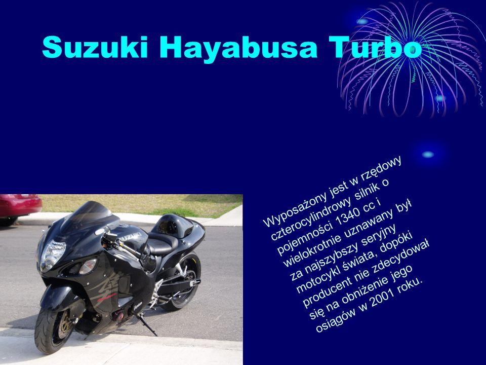 Suzuki Hayabusa Turbo Wyposażony jest w rzędowy czterocylindrowy silnik o pojemności 1340 cc i wielokrotnie uznawany był za najszybszy seryjny motocyk