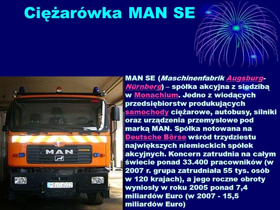 Ciężarówka MAN SE MAN SE (Maschinenfabrik Augsburg- Nürnberg) – spółka akcyjna z siedzibą w Monachium. Jedno z wiodących przedsiębiorstw produkujących