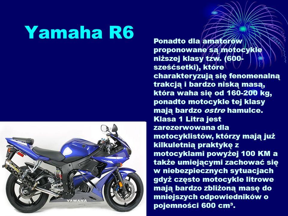 Yamaha R6 Ponadto dla amatorów proponowane są motocykle niższej klasy tzw. (600- sześćsetki), które charakteryzują się fenomenalną trakcją i bardzo ni