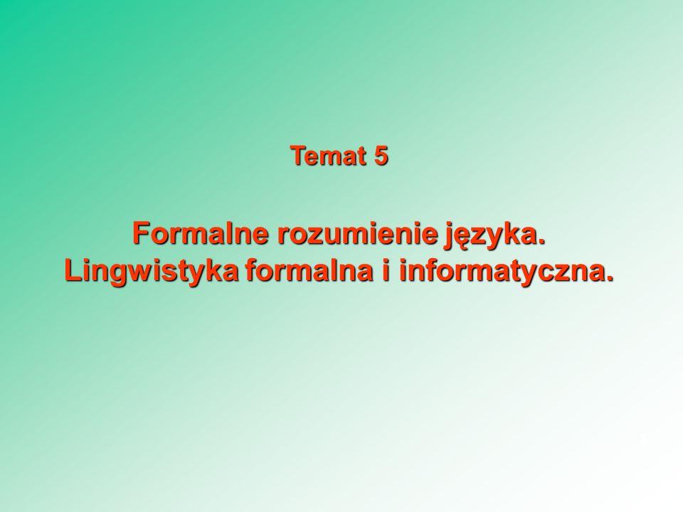 Temat 5 Formalne rozumienie języka. Lingwistyka formalna i informatyczna. 3