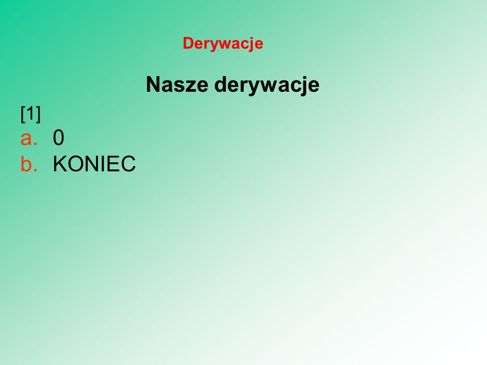 Nasze derywacje [1] a.0 b.KONIEC 9 Derywacje