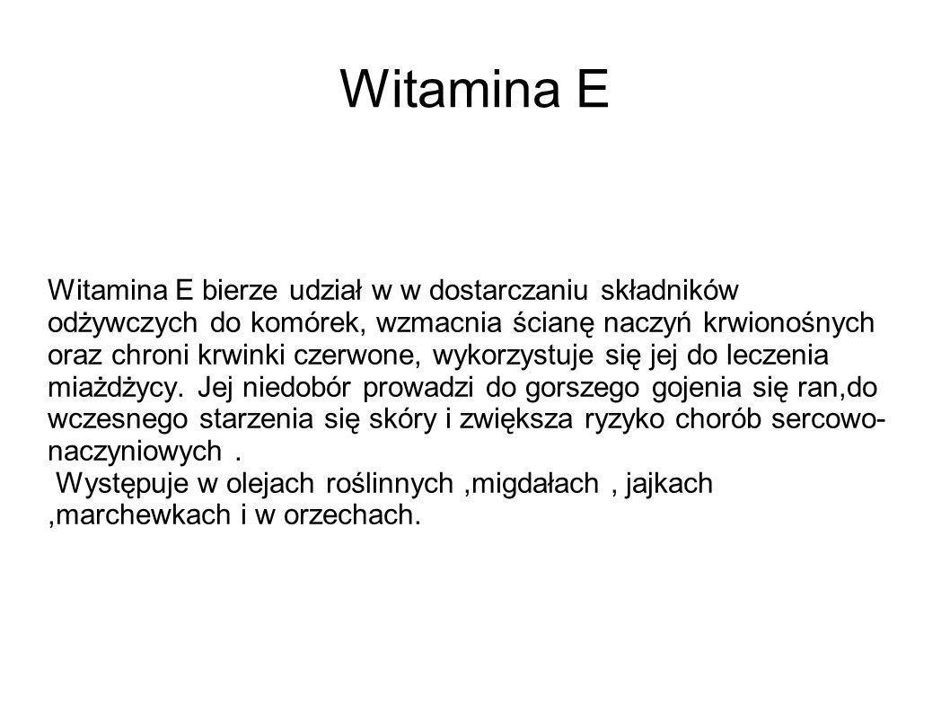 Witamina E Witamina E bierze udział w w dostarczaniu składników odżywczych do komórek, wzmacnia ścianę naczyń krwionośnych oraz chroni krwinki czerwon