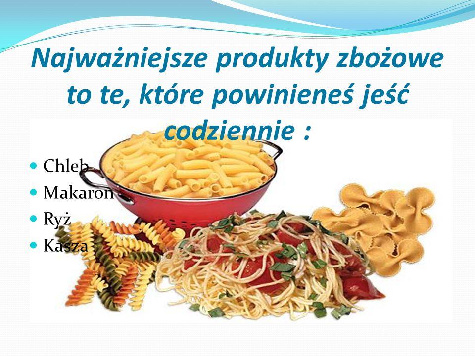 Najważniejsze produkty zbożowe to te, które powinieneś jeść codziennie : Chleb Makaron Ryż Kasza