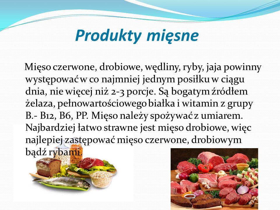 Produkty mięsne Mięso czerwone, drobiowe, wędliny, ryby, jaja powinny występować w co najmniej jednym posiłku w ciągu dnia, nie więcej niż 2-3 porcje.